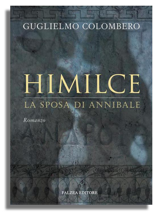 Guglielmo Colombero - HIMILCE LA SPOSA DI ANNIBALE
