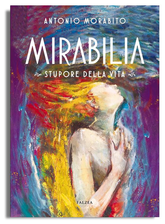 A. MORABITO - MIRABILIA. Stupore della vita